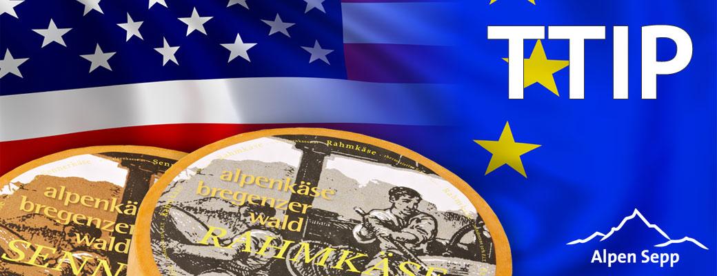 TTIP mit Alpenkäse vom Alpen Sepp