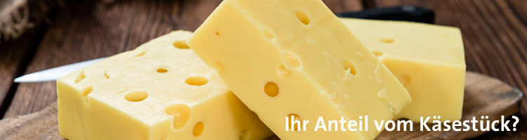 Ihr Anteil vom Käsestück?