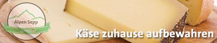 Käse zuhause aufbewahren im Käse Wiki vom Alpen Sepp
