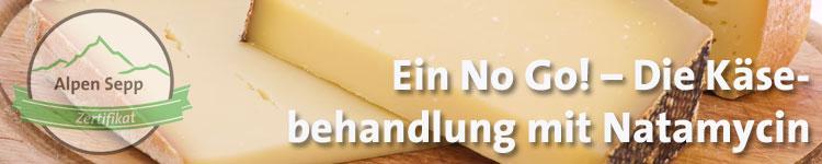 Ein No Go! - Die Käsebehandlung mit Natamycin im Käse Wiki vom Alpen Sepp